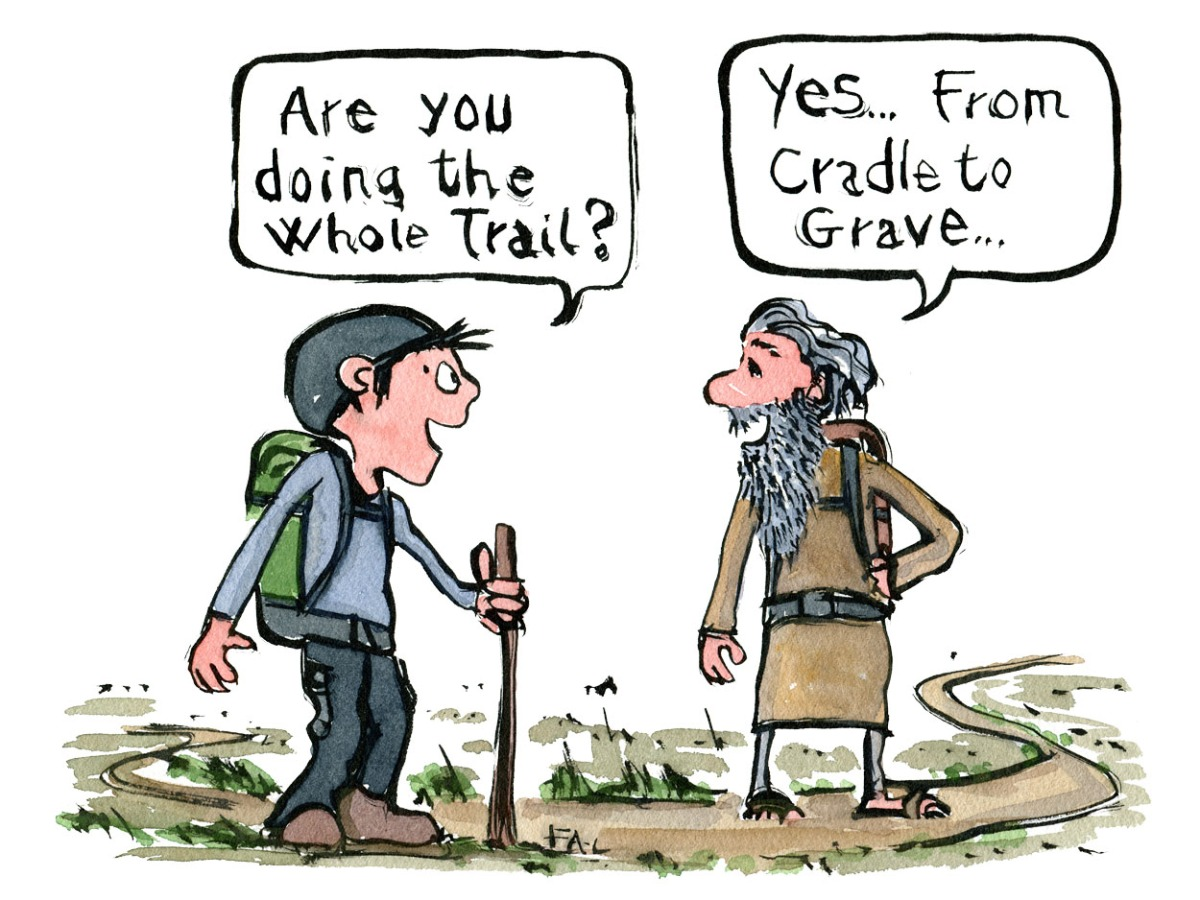 Two hikers meet one ask the other are you doing the whole trail. Yes from cradle to grave the other answer. illustration by Frits Ahlefeldt