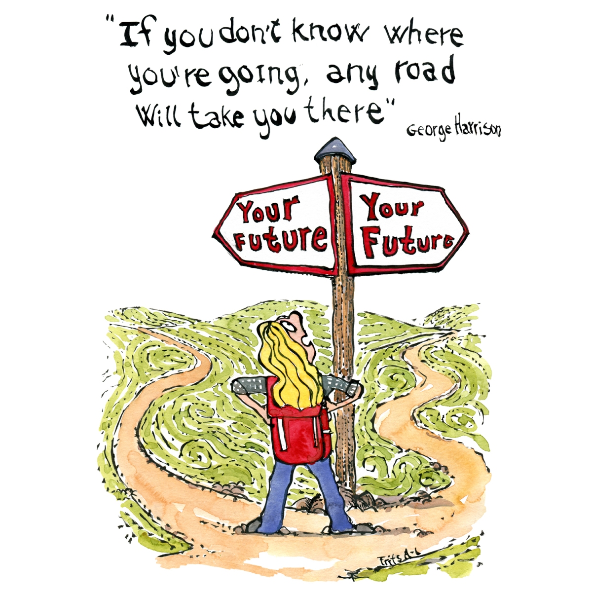 """Drawing with a woman looking at a signpost with """"your future on both ways. with Quote by George Harrison - if you don't know where you are going any road will take you there..."""