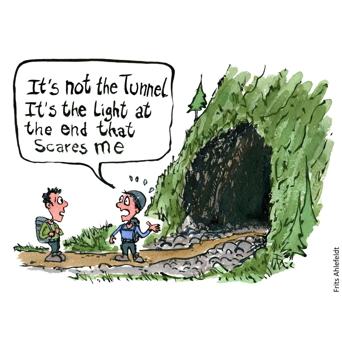 Drawing of hiker in front of tunnel saying it is not the tunnel. It is the light at the end that scares me. Hiking illustration and idea by Frits Ahlefeldt