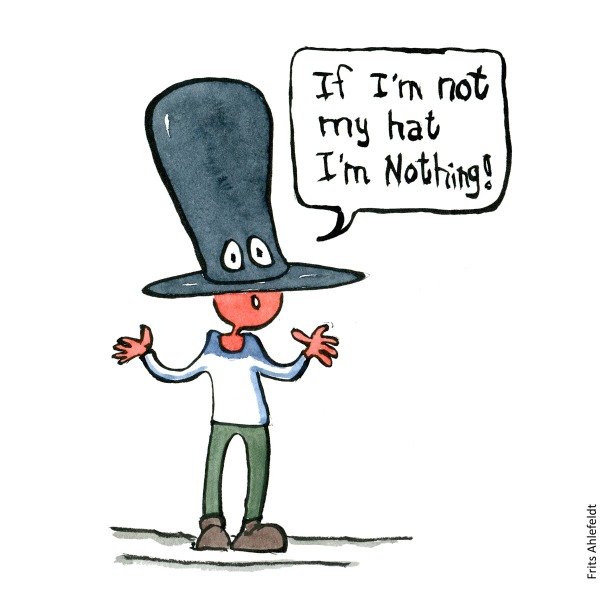 "Drawing of a man with hat, down over eyes saying: "" If I am not my hat I'm nothing"" illustration handmade by Frits Ahlefeldt"
