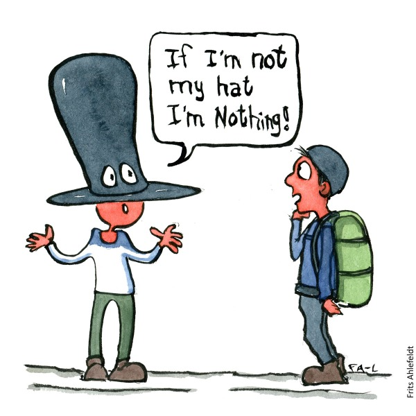 "Drawing of a man with hat, down over eyes saying: "" If I am not my hat I'm nothing"" with hiker watching. illustration handmade by Frits Ahlefeldt"