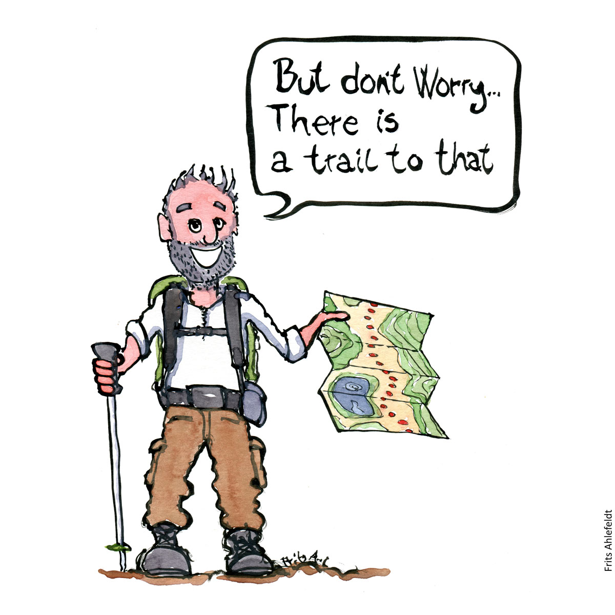 """Drawing of a man with a map saying """"don't worry there is a trail to that"""" handmade color illustration by Frits Ahlefeldt"""